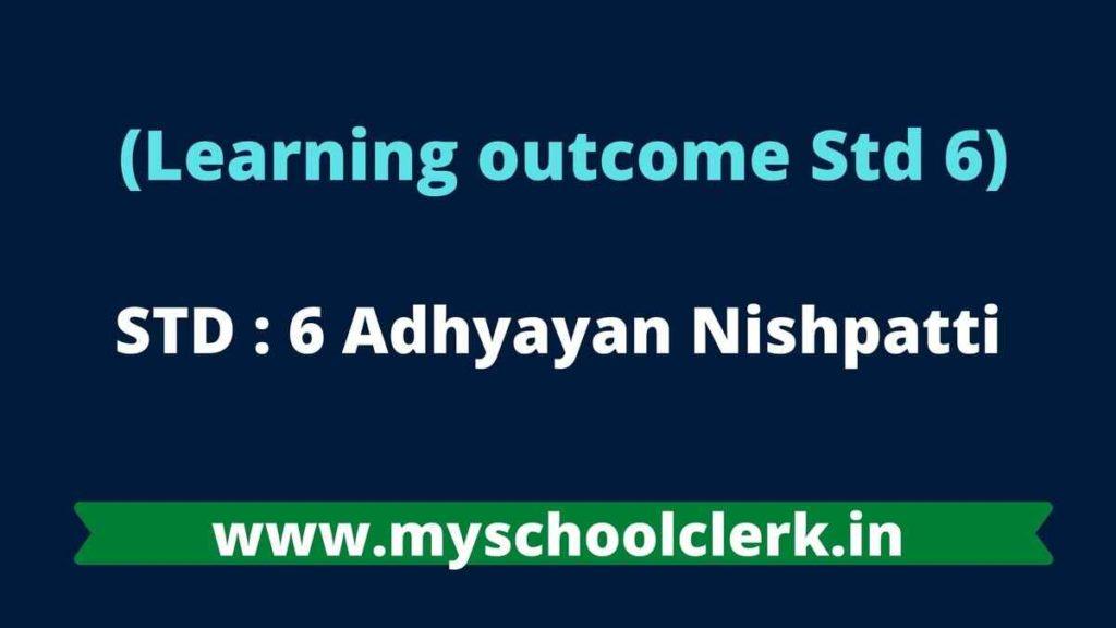 STD 6 Adhyayan Nishpatti | Learning outcome Std 6