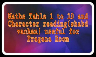 Maths Table 1 to 10 and Character reading (shabd vachan) useful for Pragna Room